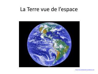 La Terre vue de l�espace