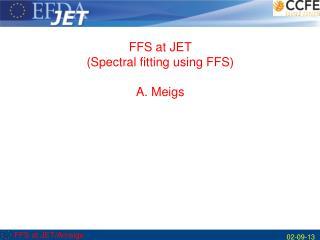FFS at JET/Ameigs