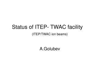 Status of  ITEP -  TWAC  facility