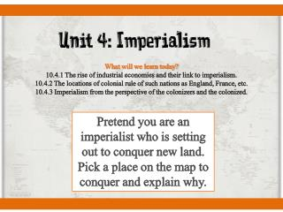 What will we learn today? 10.4.1 The rise of industrial economies and their link to imperialism.
