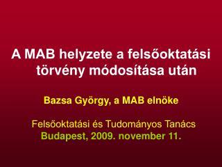 A MAB helyzete a felsőoktatási törvény módosítása után Bazsa György, a MAB elnöke