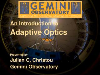 An Introduction to Adaptive Optics Presented by  Julian C. Christou Gemini Observatory
