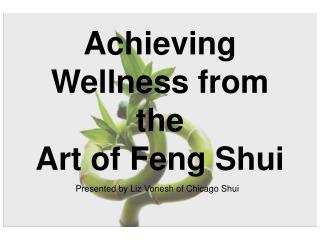 Achieving Wellness from the  Art of Feng Shui