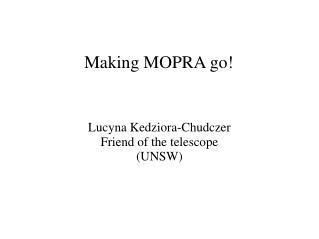 Making MOPRA go!