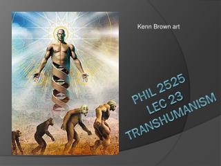 PHIL 2525 Lec  23 Transhumanism