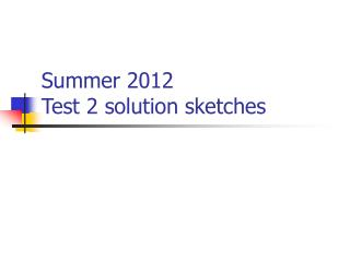 Summer 2012 Test 2 solution sketches