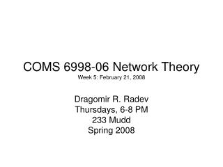 COMS 6998-06 Network Theory Week 5: February 21, 2008