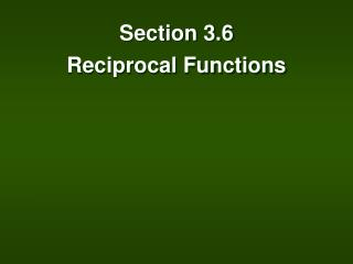 Section 3.6 Reciprocal Functions