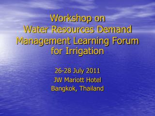 Workshop on  Water Resources Demand Management Learning Forum for Irrigation