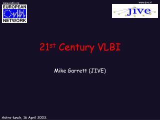 21 st  Century VLBI
