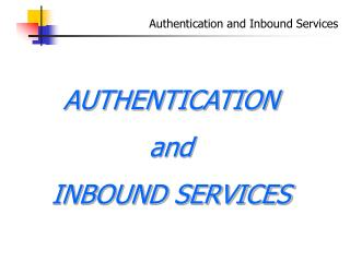 Authentication and Inbound Services