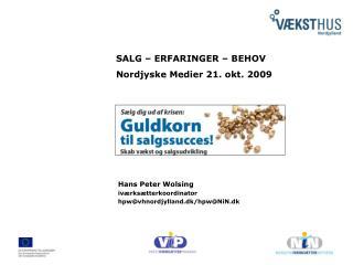 Hans Peter Wolsing iværksætterkoordinator hpw@vhnordjylland.dk/hpw@NiN.dk