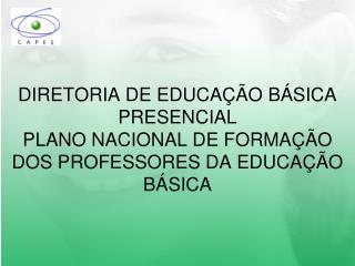 DIRETORIA DE EDUCA  O B SICA PRESENCIAL PLANO NACIONAL DE FORMA  O DOS PROFESSORES DA EDUCA  O B SICA