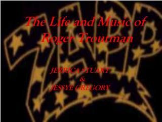The Life and Music of       Roger Troutman