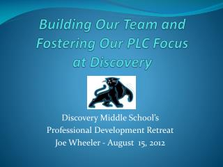 Building Our Team and  Fostering Our  PLC Focus   at Discovery