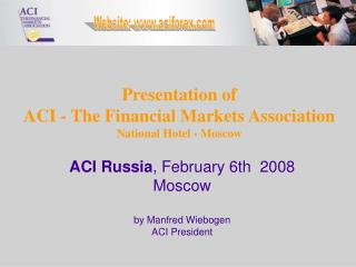Presentation of  ACI - The Financial Markets Association National Hotel - Moscow
