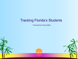 Tracking Florida s Students   Presented by Teresa Miller