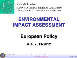 ENVIRONMENTAL IMPACT ASSESSMENT European Policy A.A. 2011-2012