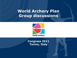 World Archery Plan Group discussions  Congress 2011 Torino, Italy