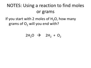 NOTES: Using  a reaction to find moles or grams
