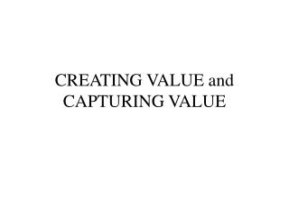 CREATING VALUE and CAPTURING VALUE