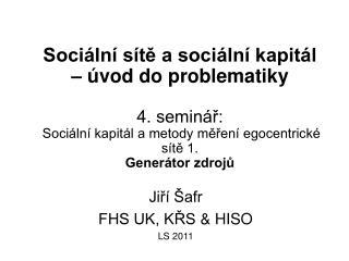 Jiří Šafr FHS UK, KŘS  &  HISO LS 2011