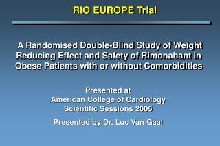 Presented at American College of Cardiology Scientific Sessions 2005 Presented by Dr. Luc Van Gaal
