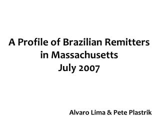 A Profile of Brazilian Remitters in Massachusetts  July 2007