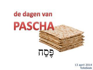 de dagen van  PASCHA