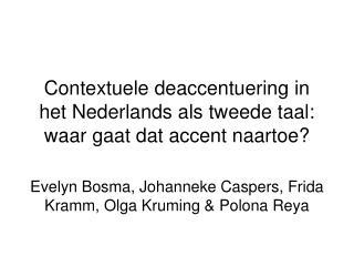 Contextuele deaccentuering in het Nederlands als tweede taal: waar gaat dat accent naartoe?