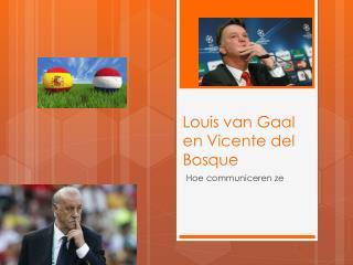 Louis van Gaal en  Vicente  del  Bosque