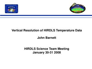 Vertical Resolution of HIRDLS Temperature Data John Barnett HIRDLS Science Team Meeting