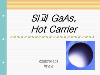 Si 과  GaAs,  Hot Carrier