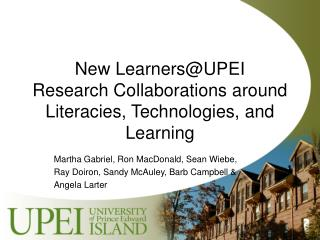 New Learners@UPEI Research Collaborations around Literacies, Technologies, and Learning