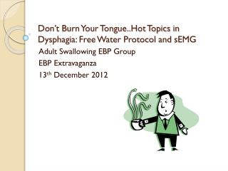 Don't Burn Your Tongue..Hot Topics in Dysphagia: Free Water Protocol and  sEMG