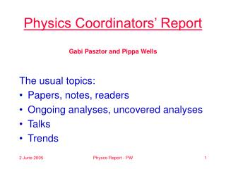 Physics Coordinators' Report Gabi Pasztor and Pippa Wells