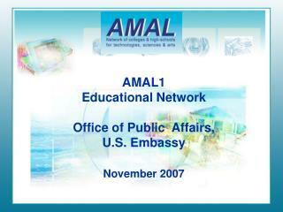 AMAL1  Educational Network Office of Public  Affairs, U.S. Embassy November 2007