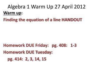 Algebra 1 Warm Up 27 April 2012