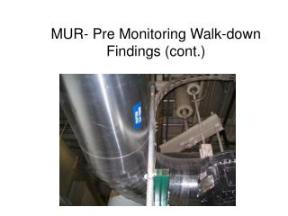 MUR- Pre Monitoring Walk-down Findings (cont.)