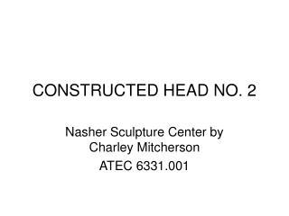 CONSTRUCTED HEAD NO. 2