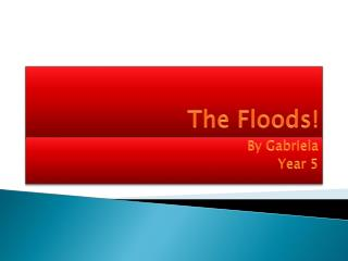 The Floods!