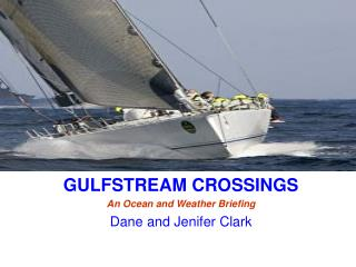 GULFSTREAM CROSSINGS An Ocean and Weather Briefing Dane and Jenifer Clark