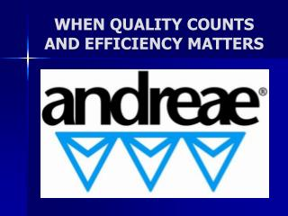 WHEN QUALITY COUNTS AND EFFICIENCY MATTERS