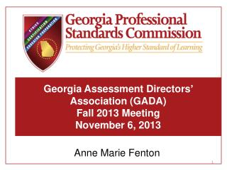 Georgia Assessment Directors� Association (GADA) Fall 2013 Meeting November 6, 2013