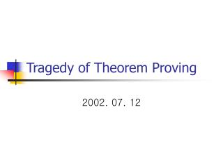 Tragedy of Theorem Proving