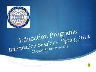Education Programs Information Session—Spring 2014 Clayton State University