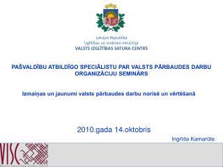 Latvijas Republika Izglītības un zinātnes ministrija VALSTS IZGLĪTĪBAS SATURA CENTRS