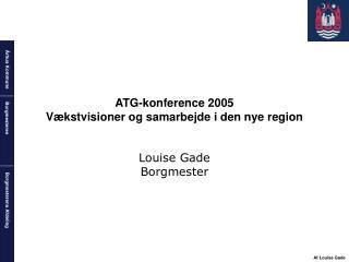 ATG-konference 2005 Vækstvisioner og samarbejde i den nye region