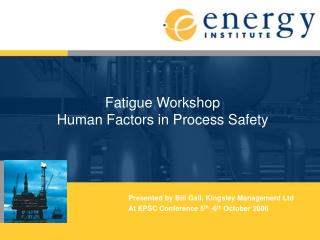 Fatigue Workshop Human Factors in Process Safety