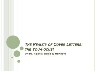 The Reality of Cover  Letters: the  You-Focus !